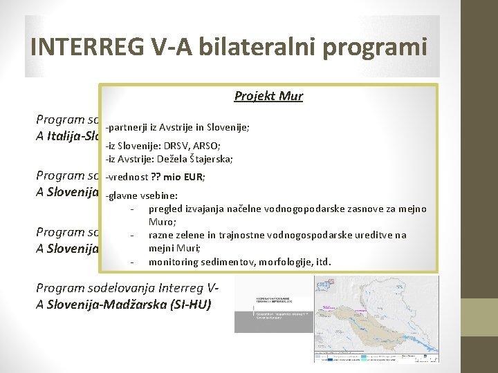 INTERREG V-A bilateralni programi Projekt Mur Program sodelovanja Interreg V-partnerji iz Avstrije in Slovenije;