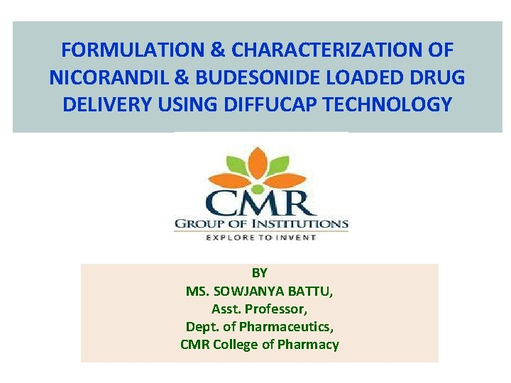 FORMULATION & CHARACTERIZATION OF NICORANDIL & BUDESONIDE LOADED DRUG DELIVERY USING DIFFUCAP TECHNOLOGY BY