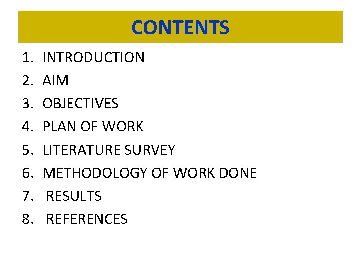 CONTENTS 1. 2. 3. 4. 5. 6. 7. 8. INTRODUCTION AIM OBJECTIVES PLAN OF