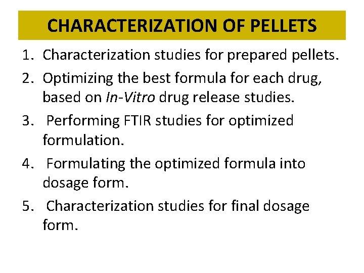 CHARACTERIZATION OF PELLETS 1. Characterization studies for prepared pellets. 2. Optimizing the best formula