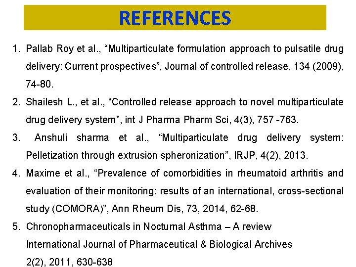 "REFERENCES 1. Pallab Roy et al. , ""Multiparticulate formulation approach to pulsatile drug delivery:"