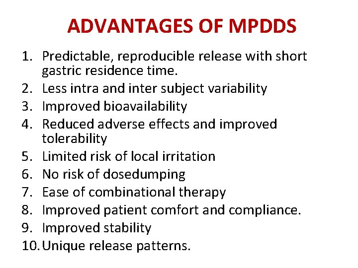 ADVANTAGES OF MPDDS 1. Predictable, reproducible release with short gastric residence time. 2. Less