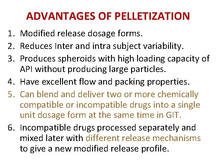 ADVANTAGES OF PELLETIZATION 1. Modified release dosage forms. 2. Reduces Inter and intra subject