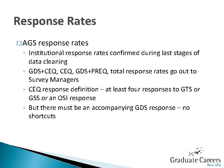 Response Rates � AGS response rates ◦ Institutional response rates confirmed during last stages
