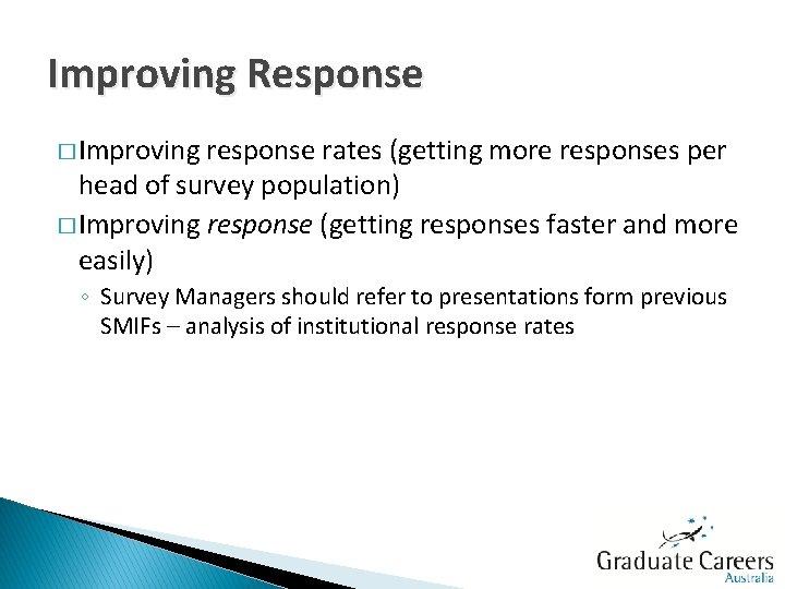 Improving Response � Improving response rates (getting more responses per head of survey population)