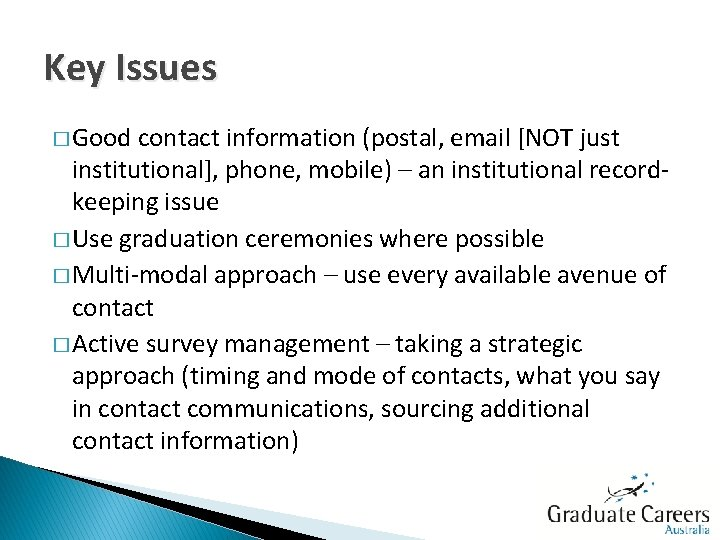 Key Issues � Good contact information (postal, email [NOT just institutional], phone, mobile) –