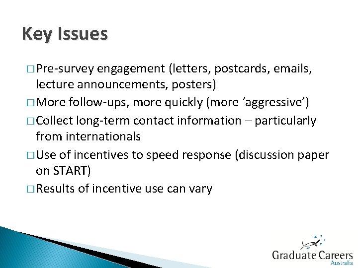 Key Issues � Pre-survey engagement (letters, postcards, emails, lecture announcements, posters) � More follow-ups,