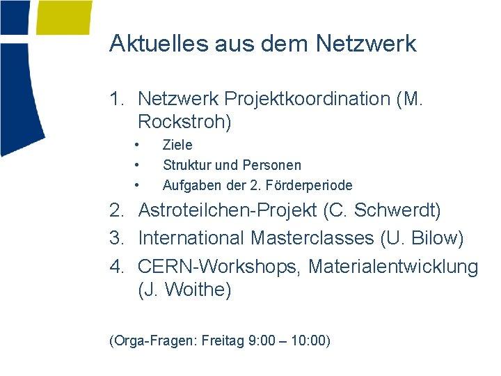 Aktuelles aus dem Netzwerk 1. Netzwerk Projektkoordination (M. Rockstroh) • • • Ziele Struktur