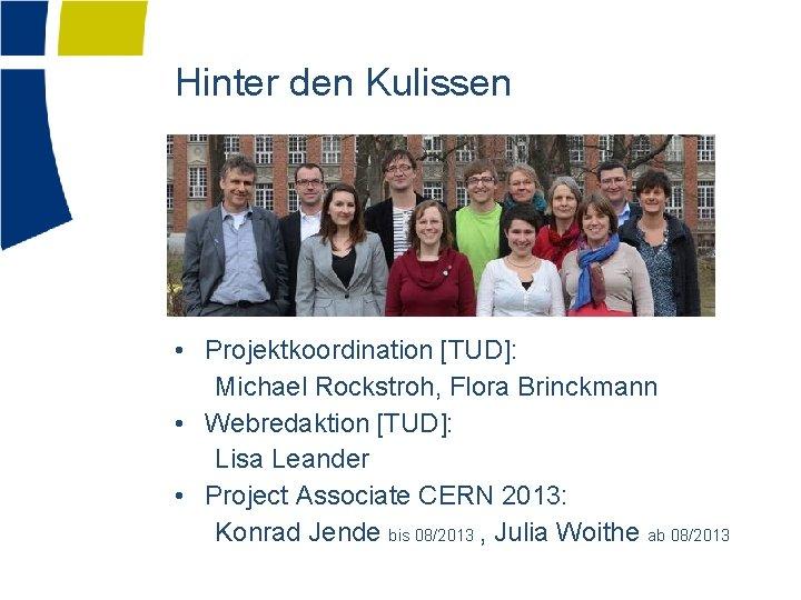 Hinter den Kulissen • Projektkoordination [TUD]: Michael Rockstroh, Flora Brinckmann • Webredaktion [TUD]: Lisa