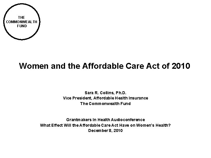 THE COMMONWEALTH FUND Women and the Affordable Care Act of 2010 Sara R. Collins,