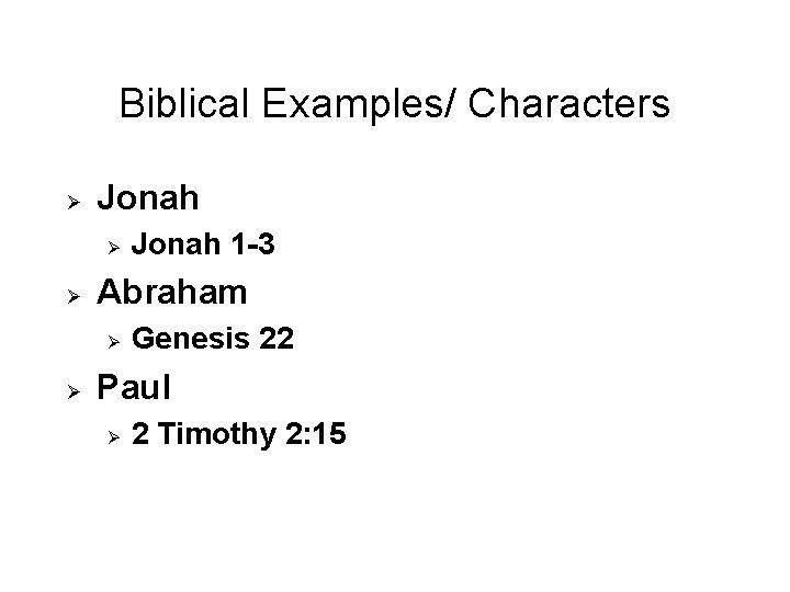 Biblical Examples/ Characters Ø Jonah Ø Ø Abraham Ø Ø Jonah 1 -3 Genesis