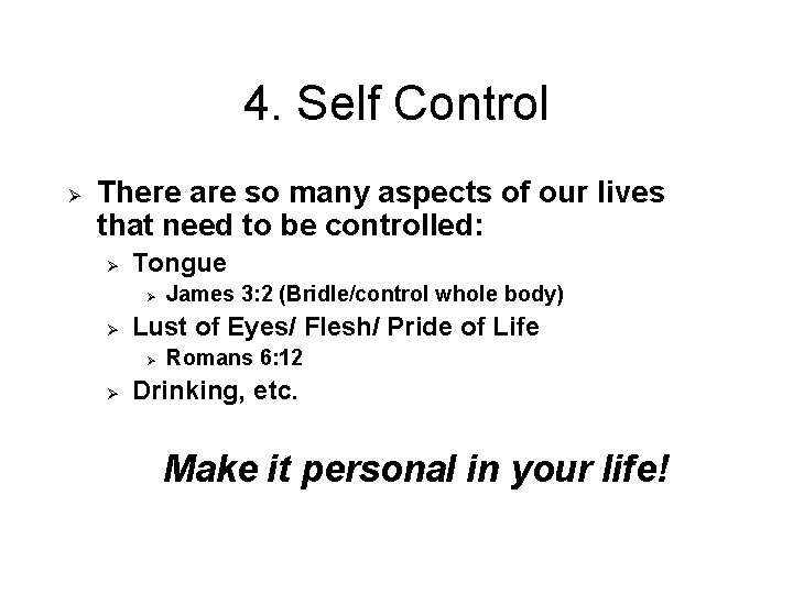 4. Self Control Ø There are so many aspects of our lives that need