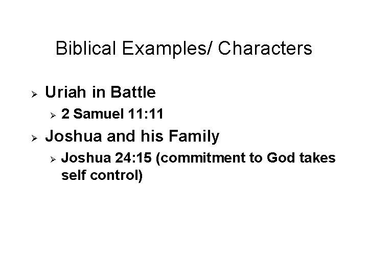 Biblical Examples/ Characters Ø Uriah in Battle Ø Ø 2 Samuel 11: 11 Joshua