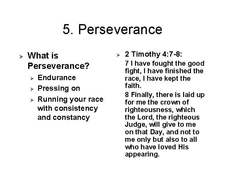 5. Perseverance Ø What is Perseverance? Ø Ø Ø Endurance Pressing on Running your