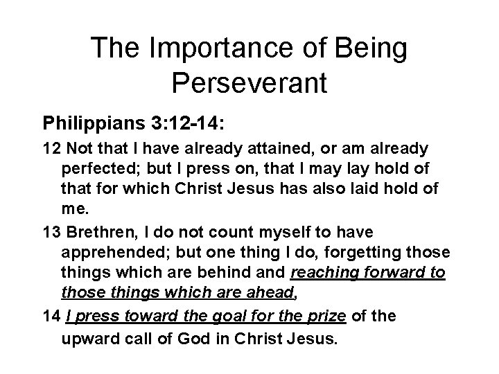The Importance of Being Perseverant Philippians 3: 12 -14: 12 Not that I have
