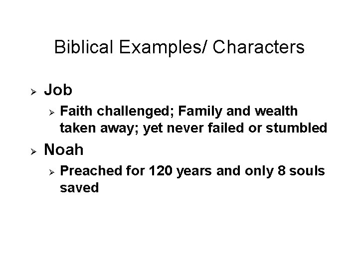 Biblical Examples/ Characters Ø Job Ø Ø Faith challenged; Family and wealth taken away;