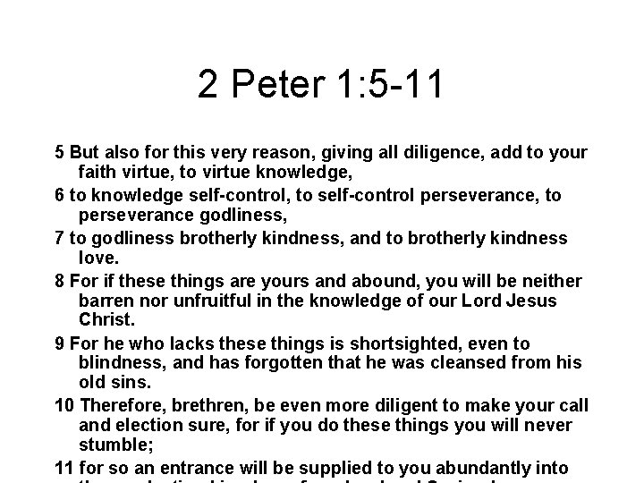 2 Peter 1: 5 -11 5 But also for this very reason, giving all