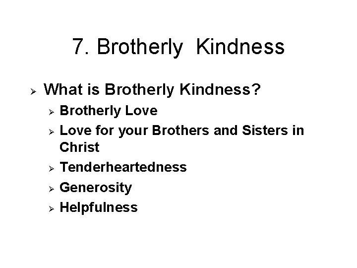7. Brotherly Kindness Ø What is Brotherly Kindness? Ø Ø Ø Brotherly Love for