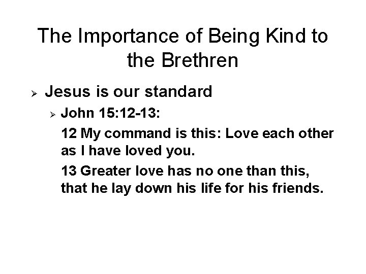 The Importance of Being Kind to the Brethren Ø Jesus is our standard Ø