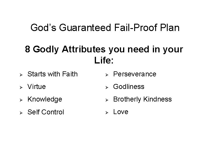 God's Guaranteed Fail-Proof Plan 8 Godly Attributes you need in your Life: Ø Starts