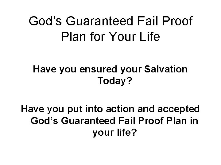 God's Guaranteed Fail Proof Plan for Your Life Have you ensured your Salvation Today?