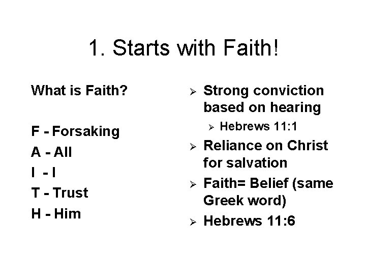 1. Starts with Faith! What is Faith? F - Forsaking A - All I