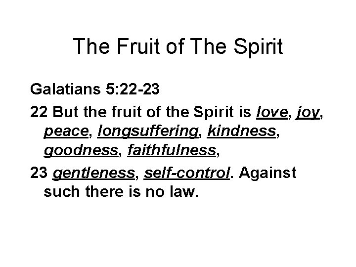 The Fruit of The Spirit Galatians 5: 22 -23 22 But the fruit of