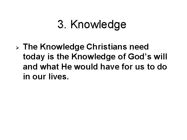 3. Knowledge Ø The Knowledge Christians need today is the Knowledge of God's will