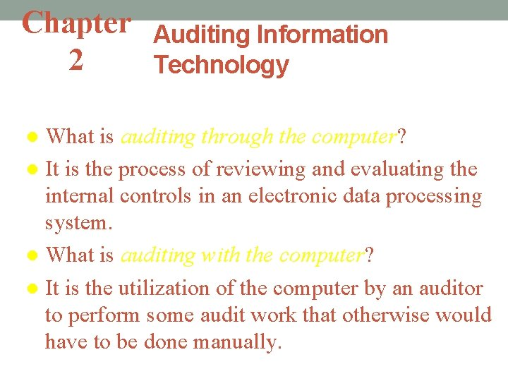 Chapter Auditing Information 2 Technology What is auditing through the computer? l It is