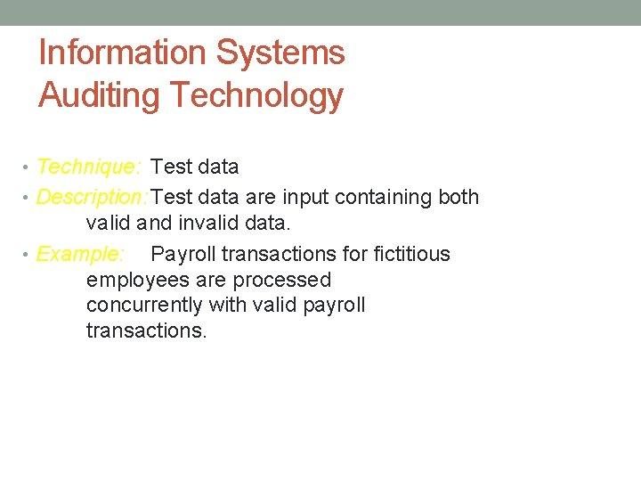 Information Systems Auditing Technology • Technique: Test data • Description: Test data are input