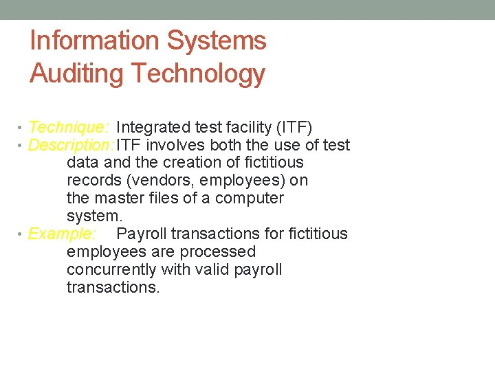 Information Systems Auditing Technology • Technique: Integrated test facility (ITF) • Description: ITF involves