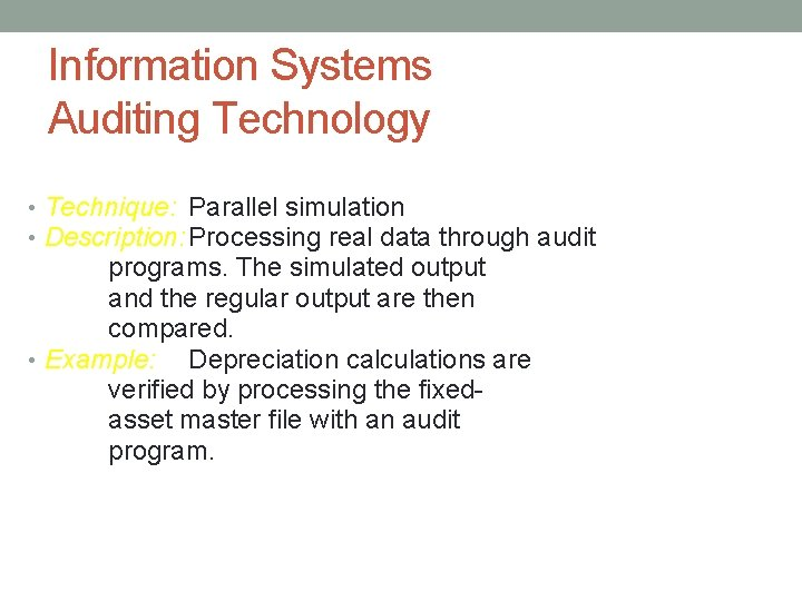 Information Systems Auditing Technology • Technique: Parallel simulation • Description: Processing real data through