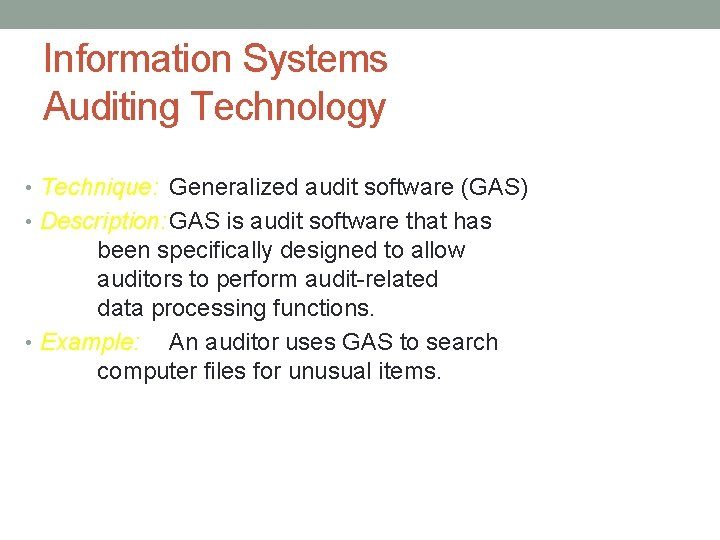 Information Systems Auditing Technology • Technique: Generalized audit software (GAS) • Description: GAS is