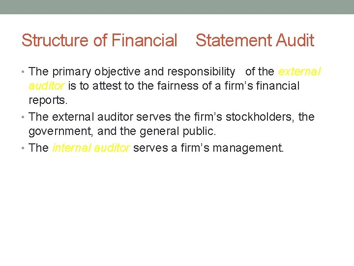 Structure of Financial Statement Audit • The primary objective and responsibility of the external
