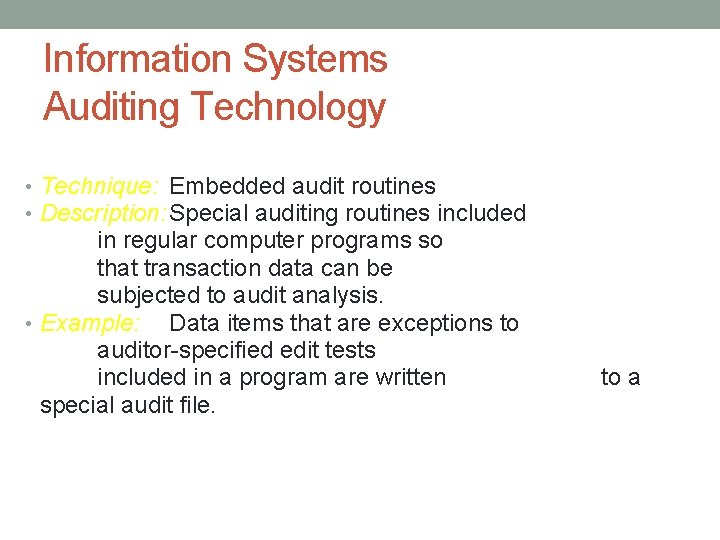 Information Systems Auditing Technology • Technique: Embedded audit routines • Description: Special auditing routines
