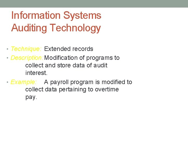 Information Systems Auditing Technology • Technique: Extended records • Description: Modification of programs to