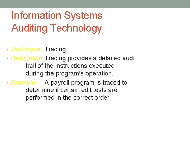 Information Systems Auditing Technology • Technique: Tracing • Description: Tracing provides a detailed audit