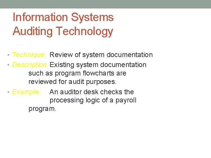 Information Systems Auditing Technology • Technique: Review of system documentation • Description: Existing system