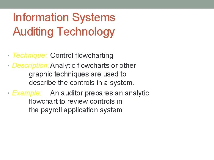 Information Systems Auditing Technology • Technique: Control flowcharting • Description: Analytic flowcharts or other