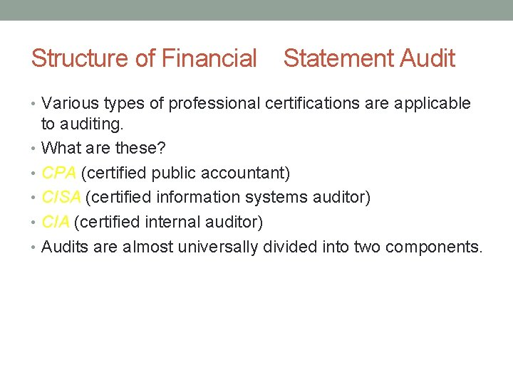 Structure of Financial Statement Audit • Various types of professional certifications are applicable to
