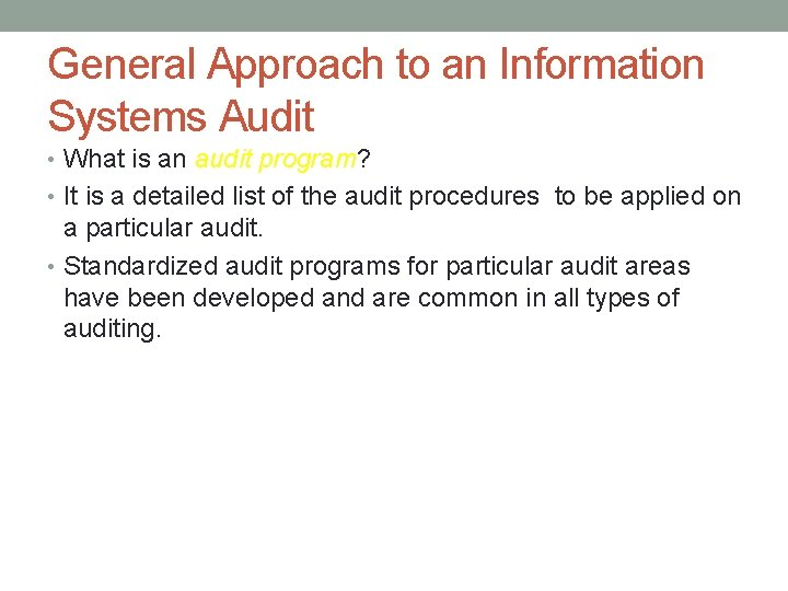 General Approach to an Information Systems Audit • What is an audit program? •