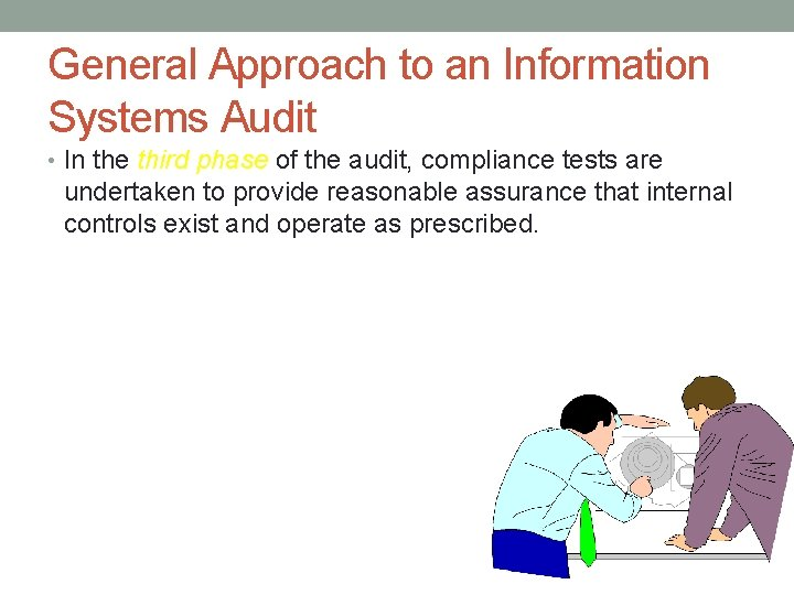 General Approach to an Information Systems Audit • In the third phase of the