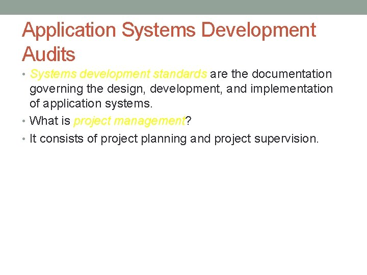 Application Systems Development Audits • Systems development standards are the documentation governing the design,