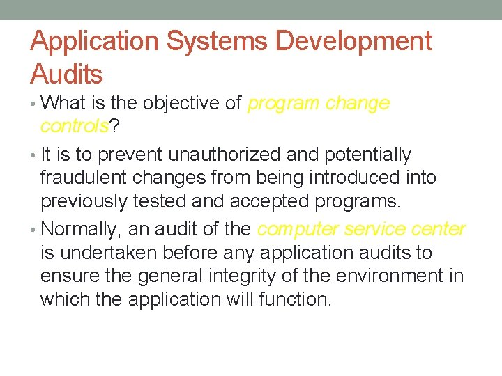 Application Systems Development Audits • What is the objective of program change controls? •