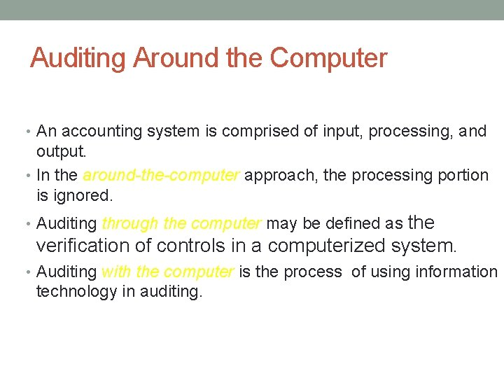 Auditing Around the Computer • An accounting system is comprised of input, processing, and