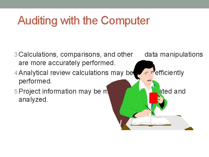 Auditing with the Computer 3 Calculations, comparisons, and other data manipulations are more accurately