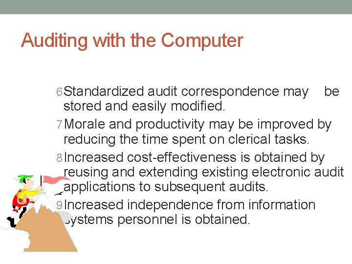 Auditing with the Computer 6 Standardized audit correspondence may be stored and easily modified.