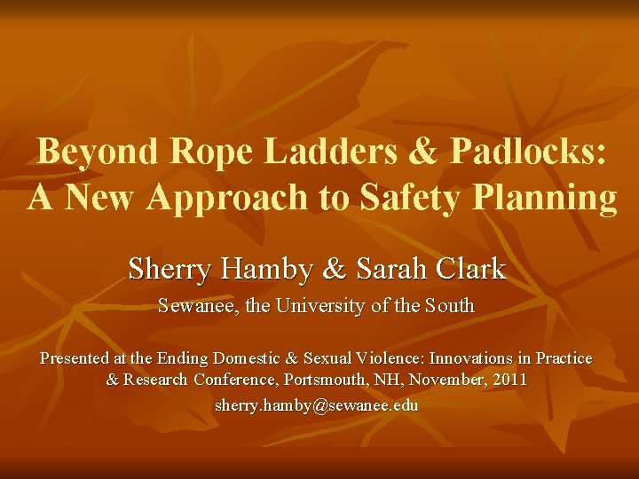 Beyond Rope Ladders & Padlocks: A New Approach to Safety Planning Sherry Hamby &