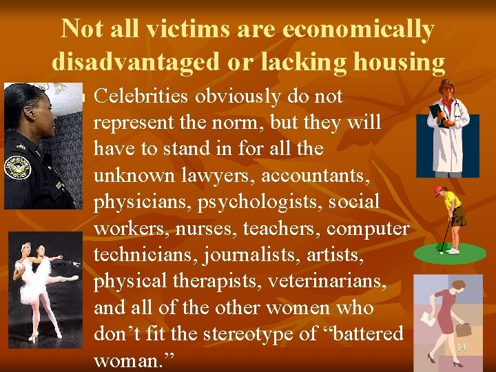 Not all victims are economically disadvantaged or lacking housing n Celebrities obviously do not