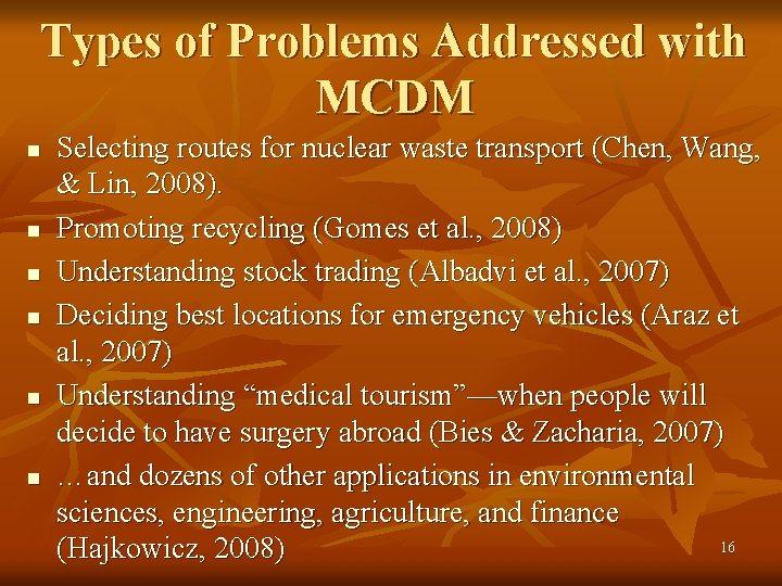 Types of Problems Addressed with MCDM n n n Selecting routes for nuclear waste